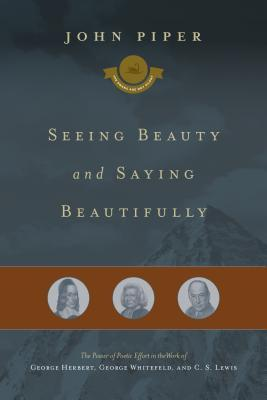 Seeing Beauty and Saying Beautifully by John Piper