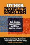 Other People's English: Code-Meshing, Code-Switching, and African American Literacy