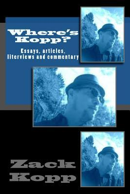 Where's Kopp?: Essays, Articles, Interviews and Commentary