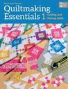 Quiltmaking Essentials 1: Cutting and Piecing Skills