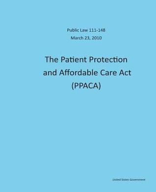Public Law 111-148 March 23, 2010 the Patient Protection and Affordable Care ACT