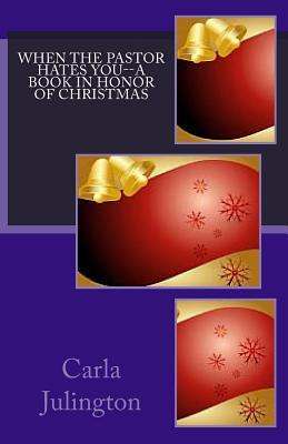 When the Pastor Hates You--A Book in Honor of Christmas