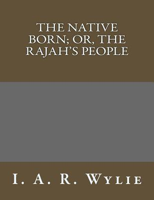 The Native Born; Or, the Rajah's People
