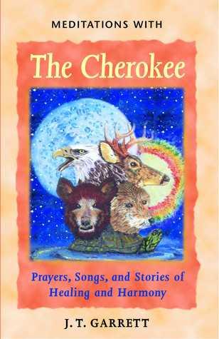 Meditations with the Cherokee by J.T. Garrett