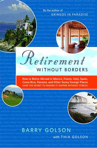 Retirement Without Borders: How to Retire Abroad--in Mexico, France, Italy, Spain, Costa Rica, Panama, and Other Sunny, Foreign Places