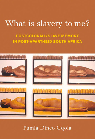what-is-slavery-to-me-postcolonial-slave-memory-in-post-apartheid-south-africa
