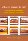 What Is Slavery to Me?: Postcolonial/Slave Memory in Post-apartheid South Africa