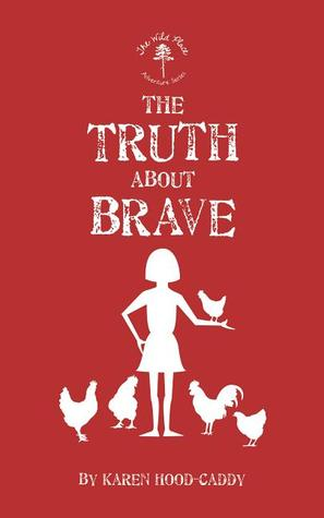 The Truth About Brave: The Wild Place Adventure Series