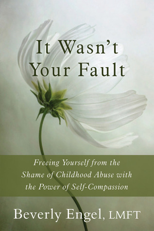 It Wasn't Your Fault: Freeing Yourself from the Shame of Childhood Abuse with the Power of Self-Compassion