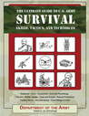 The Ultimate Guide to U.S. Army Survival Skills, Tactics, and Techniques 	  Ultimate Guide to U.S. Army Survival Skills, Tactics, and Techniques