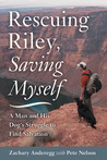 Rescuing Riley, Saving Myself: A Man and His Dog's Struggle to Find Salvation