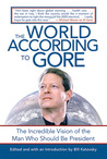 The World According to Gore: The Incredible Vision of the Man Who Should be President