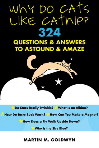 Why Do Cats Like Catnip?: 324 Questions and Answers to Astound and Amaze
