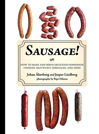 Sausage!: How to Make and Serve Delicious Homemade Chorizo, Bratwurst, Sobrasada, and More