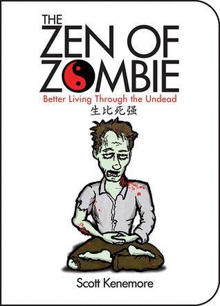 The Zen of Zombie by Scott Kenemore