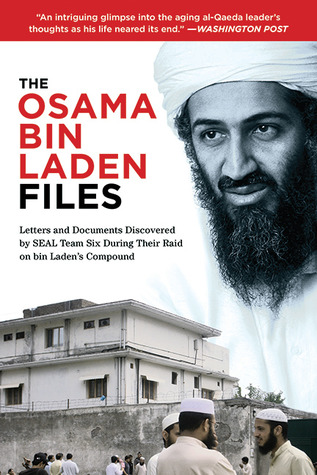 The Osama bin Laden Files: Letters and Documents Discovered by SEAL Team Six During Their Raid on bin Laden's Compound