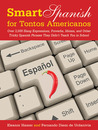 Smart Spanish for Tontos Americanos: Over 3,000 Slang Expressions, Proverbs, Idioms, and Other Tricky Spanish Words and Phrases They Didn't Teach You in School