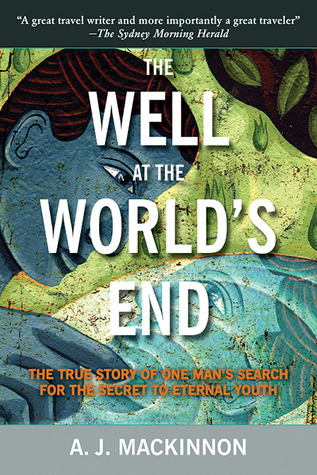 The Well at the World's End: The Epic True Story of One Man's Search for the Secret to Eternal Youth