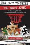 The Plot to Seize the White House by Jules Archer