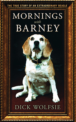 Mornings with Barney: The True Story of an Extraordinary Beagle