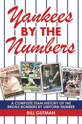 Yankees by the Numbers: A Complete Team History of the Bronx Bombers by Uniform Number