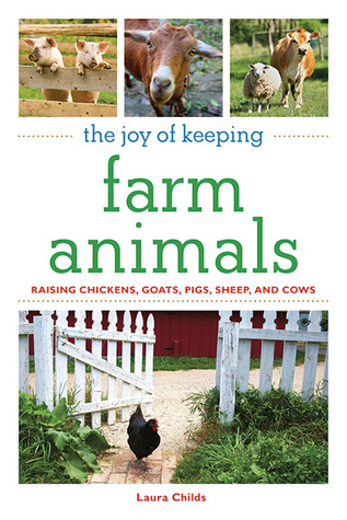 The Joy of Keeping Farm Animals by Laura  Childs