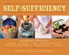 Self-Sufficiency: A Complete Guide to Baking, Carpentry, Crafts, Organic Gardening, Preserving Your Harvest, Raising Animals, and More!