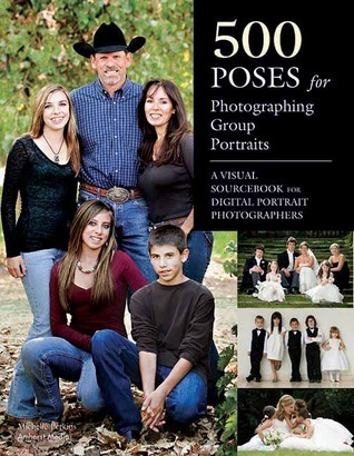500 Poses for Photographing Group Portraits: A Visual Sourcebook for Digital Portrait Photographers