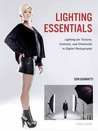 Lighting Essentials: Lighting for Texture, Contrast, and Dimension in Digital Photography