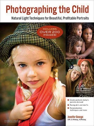 Photographing the Child: Natural Light Portrait Techniques for Beautiful, Profitable Portraits