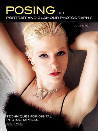 Posing for Portrait and Glamour Photography: Techniques for Digital Photographers