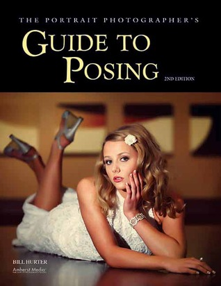 The Portrait Photographer's Guide to Posing, 2nd Edition by Bill Hurter