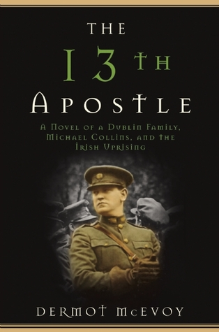 The 13th Apostle: A Novel of a Dublin Family, Michael Collins, and the Irish Uprising
