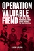 Operation Valuable Fiend The CIA's First Paramilitary Strike Against the Iron Curtain by Albert Lulushi
