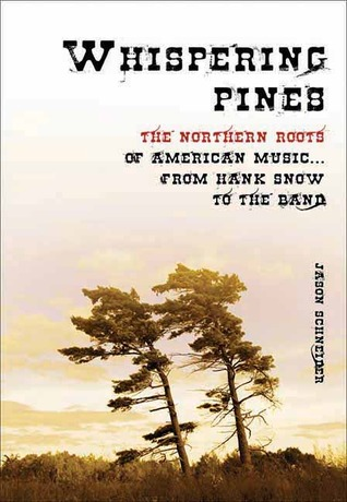 Whispering Pines: The Northern Roots of American Music from Hank Snow to the Band