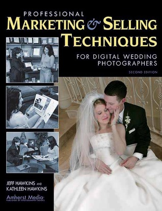 Professional Marketing & Selling Techniques for Digital Wedding Photographers