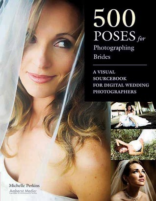 500 Poses for Photographing Brides: A Visual Sourcebook for Professional Digital Wedding Photographers
