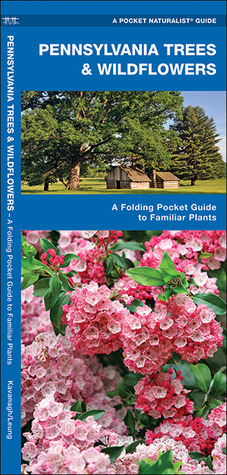 Pennsylvania Trees & Wildflowers: An introduction to over 140 familiar species of trees, shrubs and wildflowers