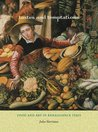 Tastes and Temptations: Food and Art in Renaissance Italy (California Studies in Food and Culture, 27)