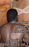 True Sex Stories Collection - 7 Stories for the Price of 2