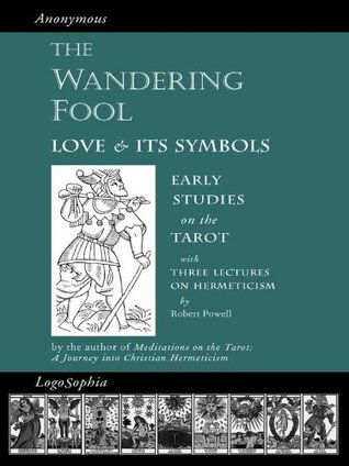 The Wandering Fool & Three Lectures on Hermeticism: Love and its Symbols, Early Studies on the Tarot