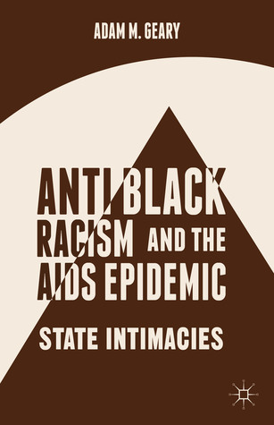 Antiblack Racism and the AIDS Epidemic: State Intimacies