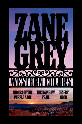 Western Colors: The Rainbow Trail, Riders of the Purple Sage, Desert Gold