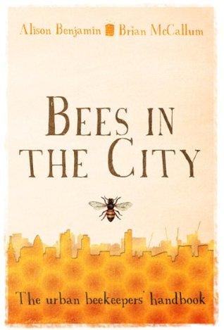 Bees in the City: The urban beekeeper's handbook