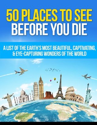 50 Places To See Before You Die A List Of The Earths Most