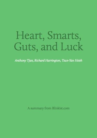 Heart, Smarts, Guts, and Luck - A Summary of a great book about What It Takes to Be an Entrepreneur and Build a Great Business