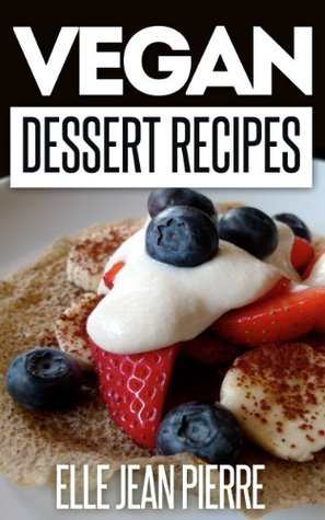Vegan Dessert Recipes: A Dairy-Free And Perfectly Vegan Collection Of Dessert Recipes To Try Now. (Simple Vegan Recipe Series)
