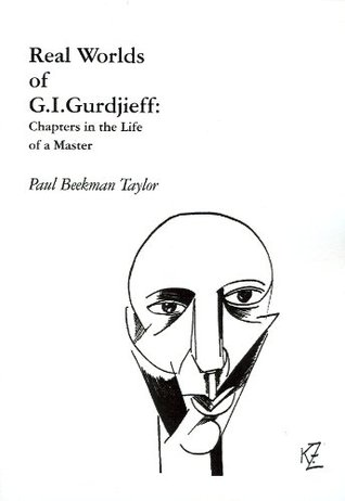 REAL WORLDS OF G.I.GURDJIEFF Chapters in the Life of a Master