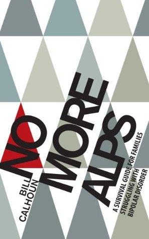 No More Alps: A Survival Guide for Families Struggling with Bipolar Disorder