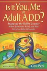 Is It You, Me, or Adult ADD? Stopping the Roller Coaster When... by Gina Pera
